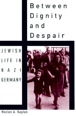 Between Dignity and Despair By Kaplan, Marion A.